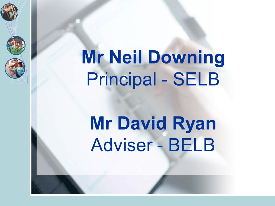 Mr Neil Downing Principal - SELB Mr David Ryan Adviser - BELB
