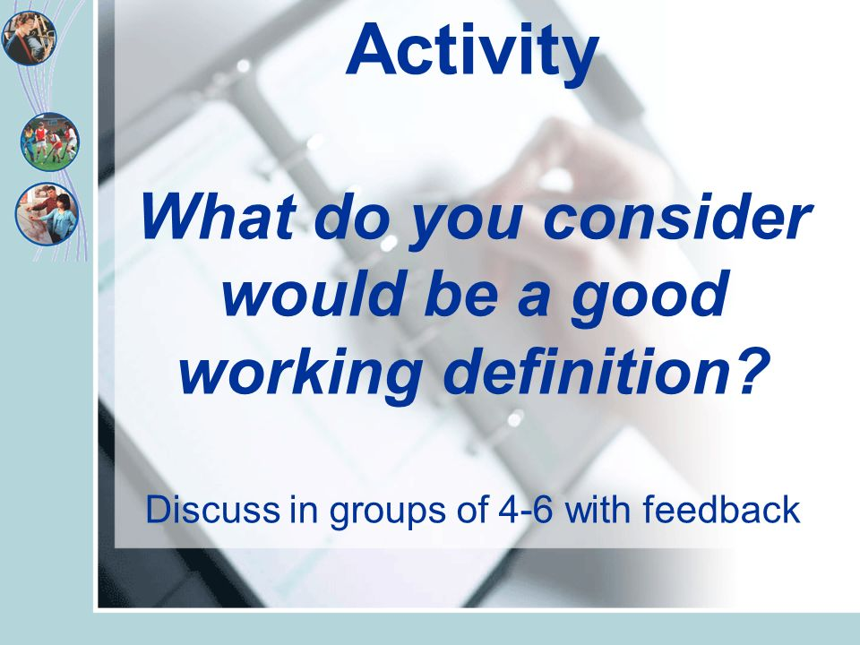 Activity What do you consider would be a good working definition.