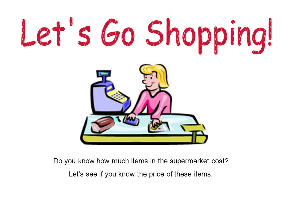 Do you know how much items in the supermarket cost Lets see if you know the price of these items.