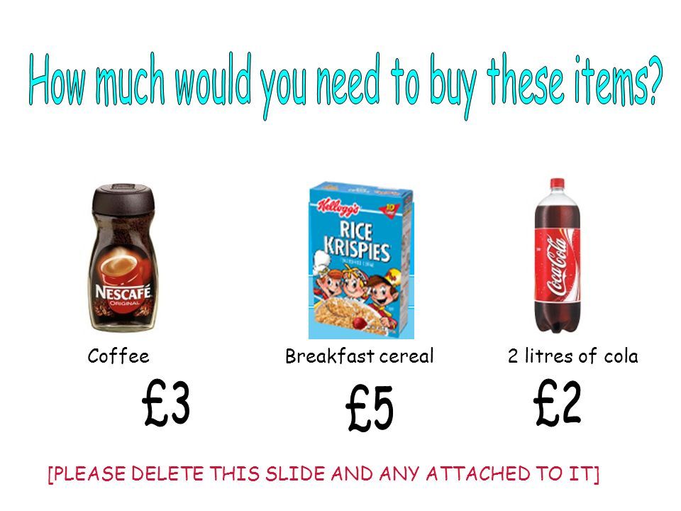 Coffee Breakfast cereal 2 litres of cola [PLEASE DELETE THIS SLIDE AND ANY ATTACHED TO IT]