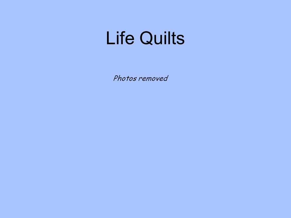 Life Quilts Photos removed