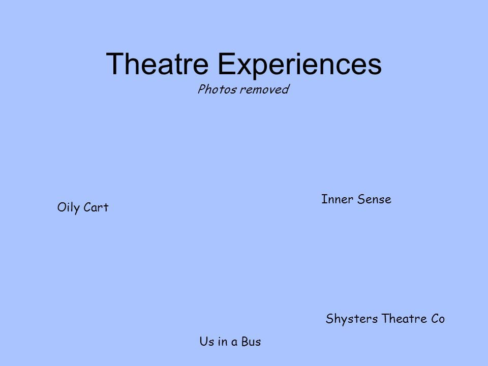 Theatre Experiences Oily Cart Us in a Bus Inner Sense Shysters Theatre Co Photos removed