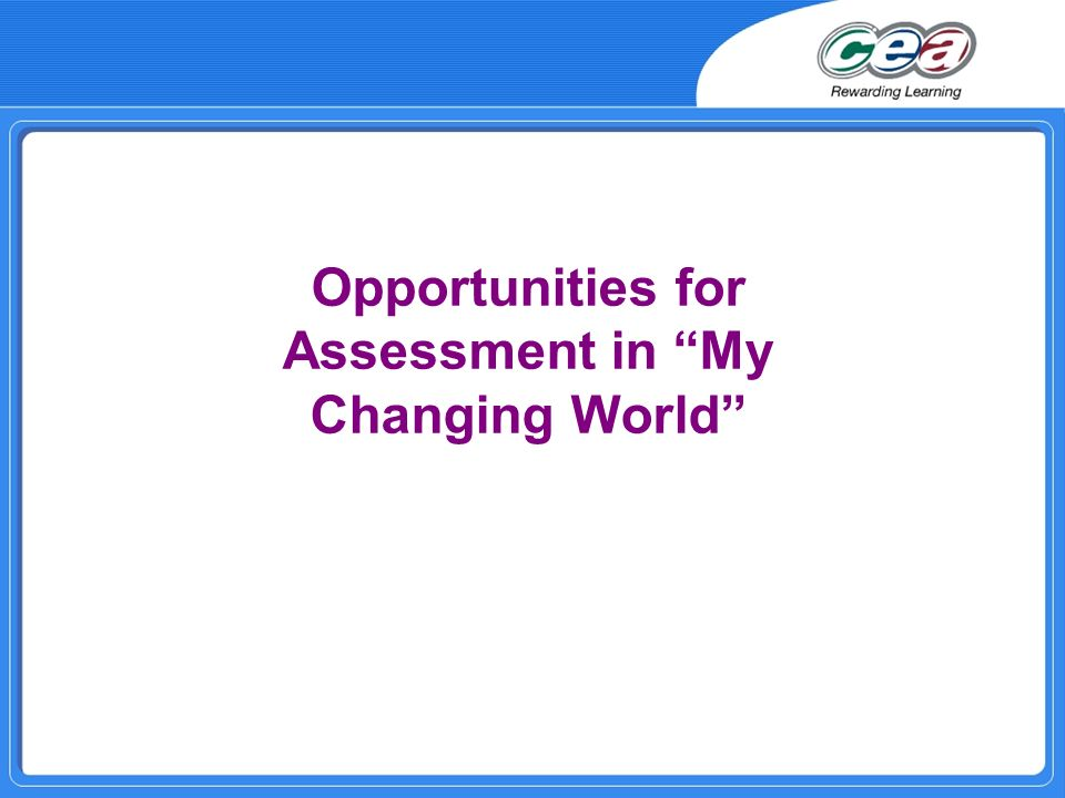 Opportunities for Assessment in My Changing World