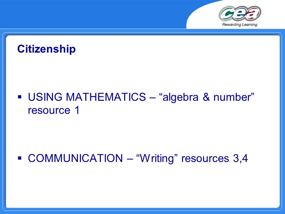 Citizenship USING MATHEMATICS – algebra & number resource 1 COMMUNICATION – Writing resources 3,4