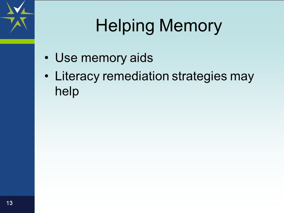 13 Helping Memory Use memory aids Literacy remediation strategies may help