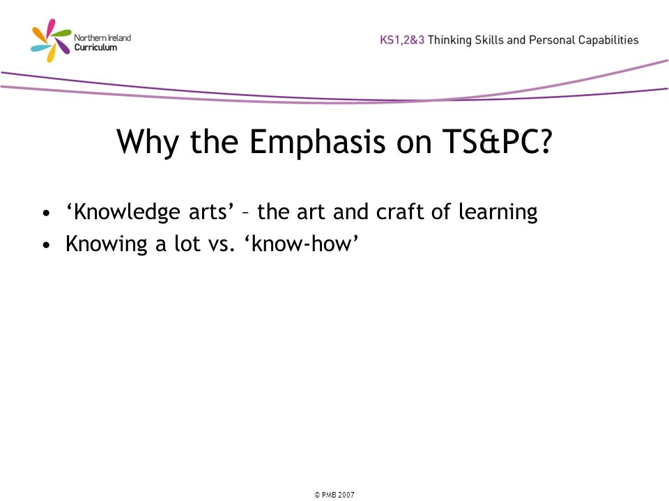 © PMB 2007 Summary of the TS&PC Frameworks Key Characteristics Provide a common language across the curriculum Strands overlap Skills will naturally cluster Skills should be delivered in and through the Areas of Learning