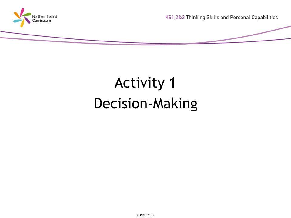 © PMB 2007 Activity 1 Decision-Making
