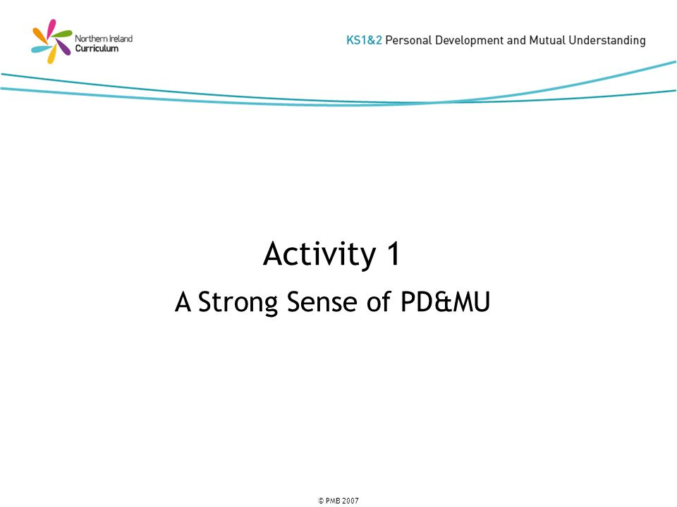 © PMB 2007 Activity 1 A Strong Sense of PD&MU