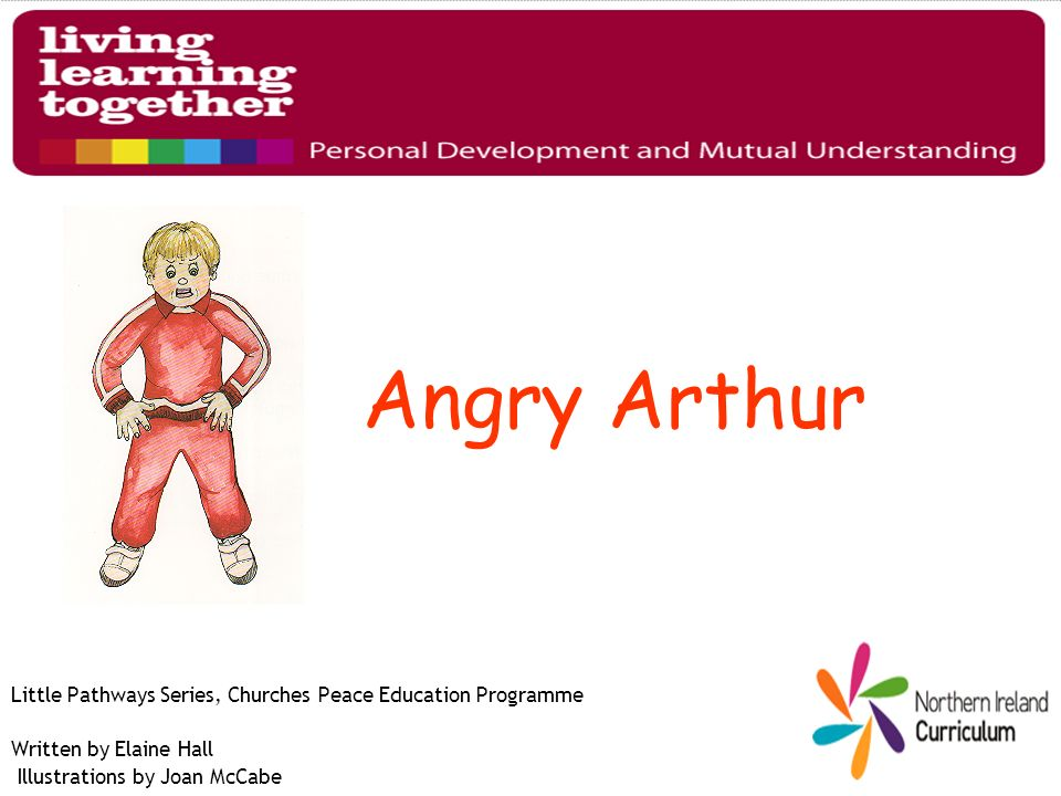 Angry Arthur Little Pathways Series, Churches Peace Education Programme Written by Elaine Hall Illustrations by Joan McCabe