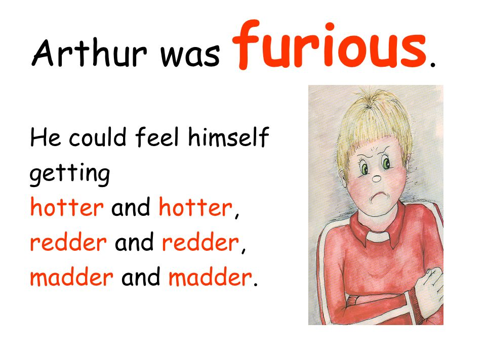 Arthur was furious.