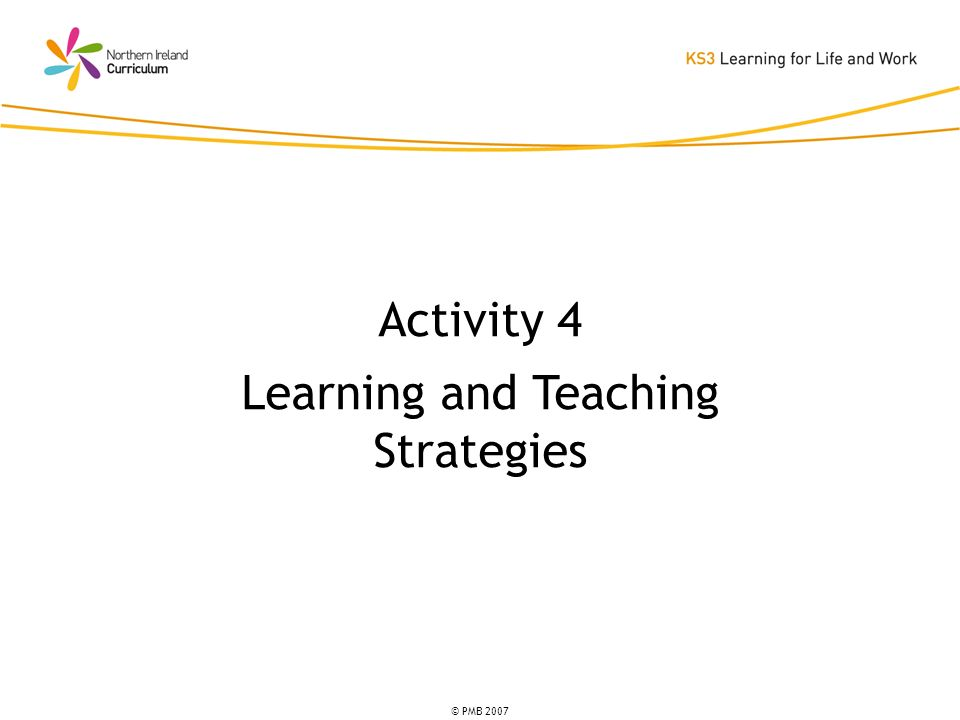 © PMB 2007 Activity 4 Learning and Teaching Strategies