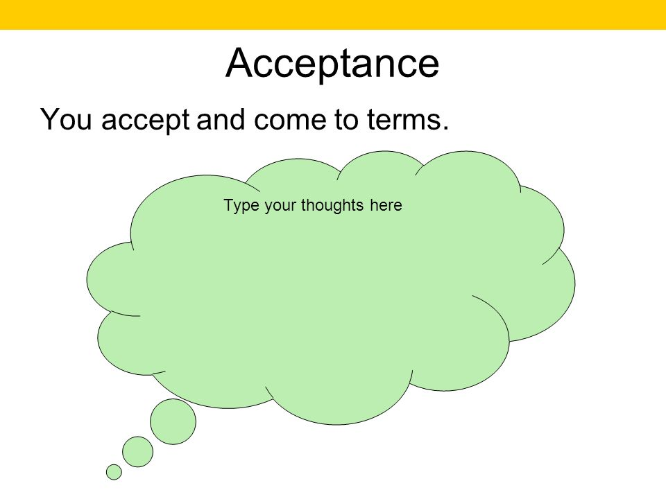 Acceptance You accept and come to terms. Type your thoughts here