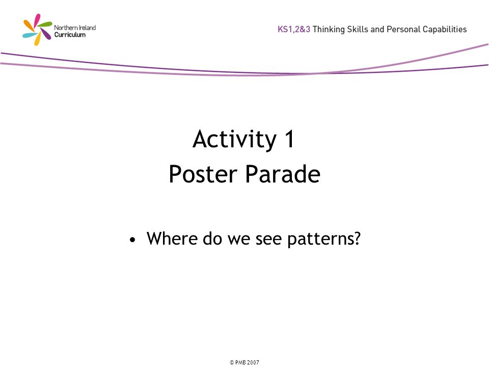 © PMB 2007 Activity 1 Poster Parade Where do we see patterns?