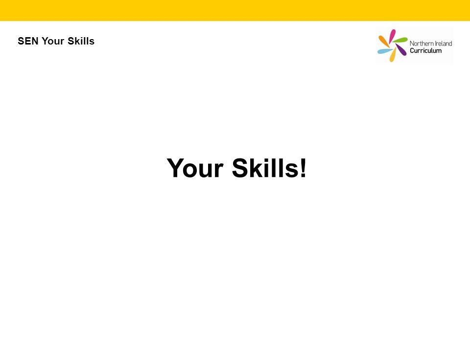 Your Skills! SEN Your Skills