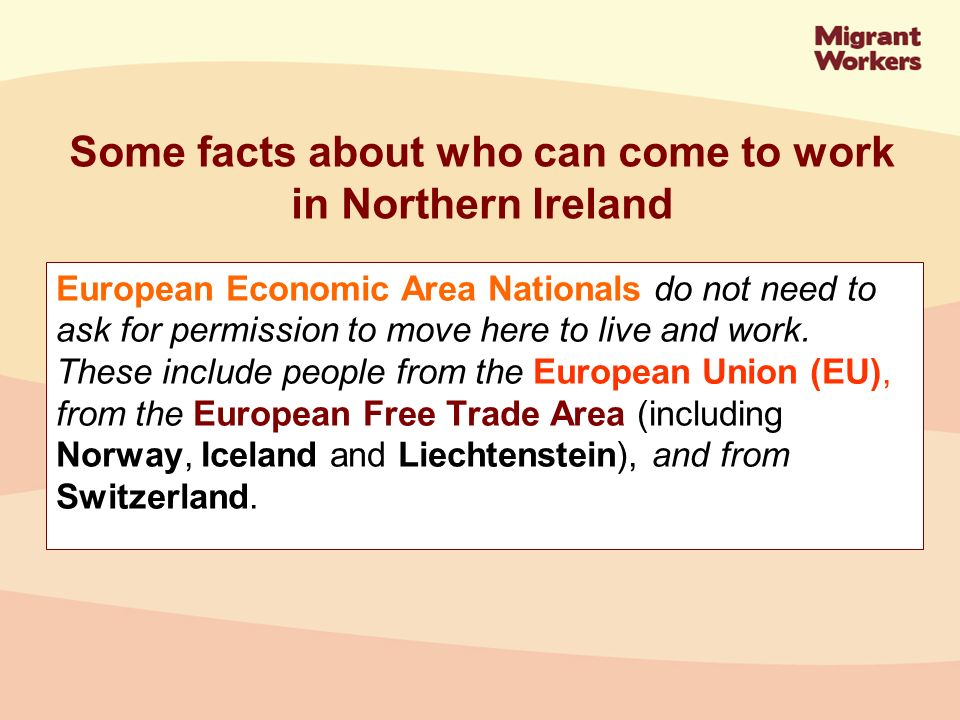European Economic Area Nationals do not need to ask for permission to move here to live and work.