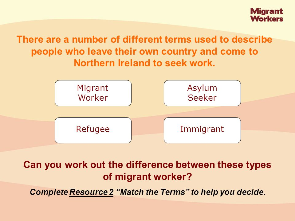 There are a number of different terms used to describe people who leave their own country and come to Northern Ireland to seek work.