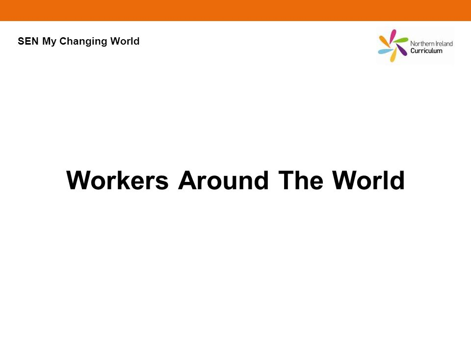 Workers Around The World SEN My Changing World