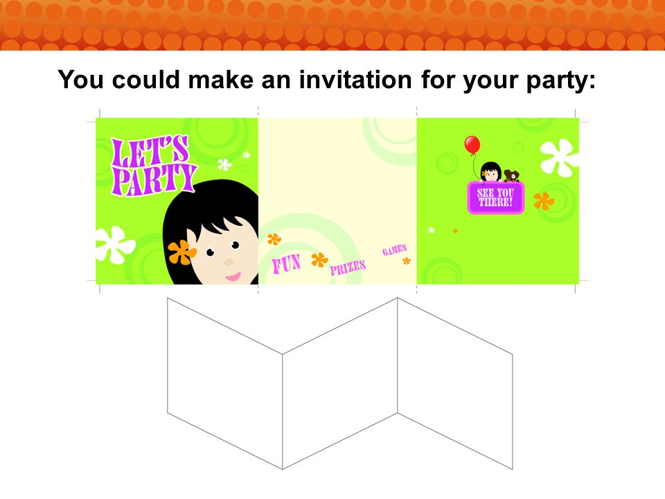 You could make an invitation for your party: