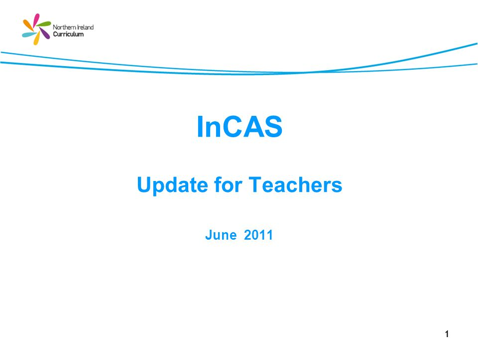 1 InCAS Update for Teachers June 2011