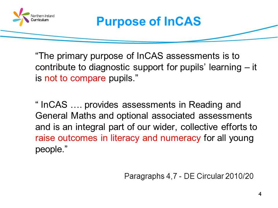 4 The primary purpose of InCAS assessments is to contribute to diagnostic support for pupils learning – it is not to compare pupils.