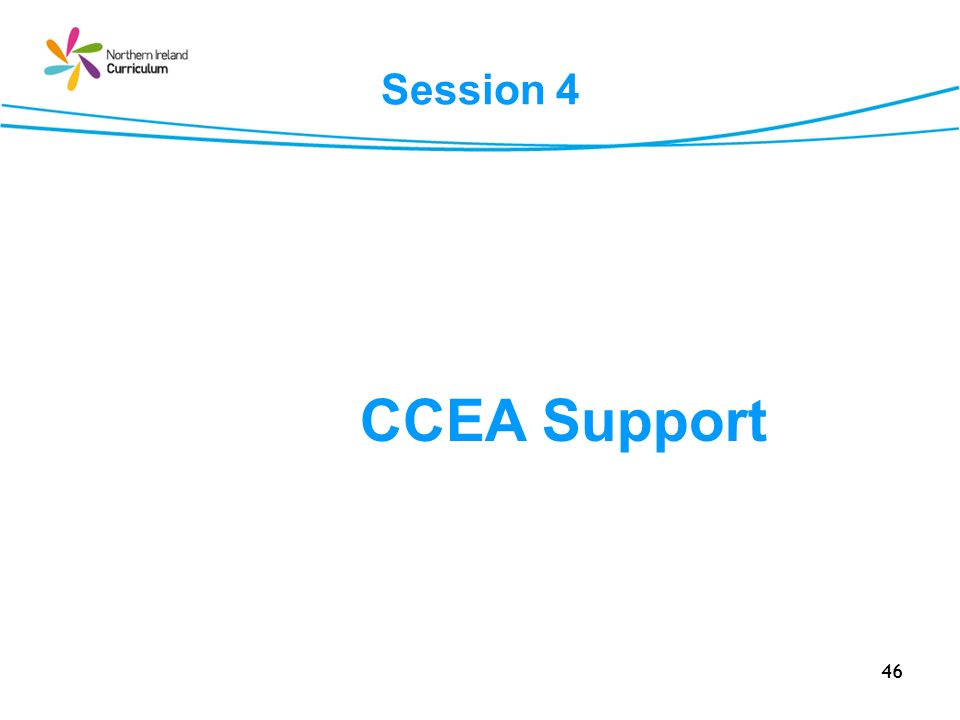 46 Session 4 CCEA Support