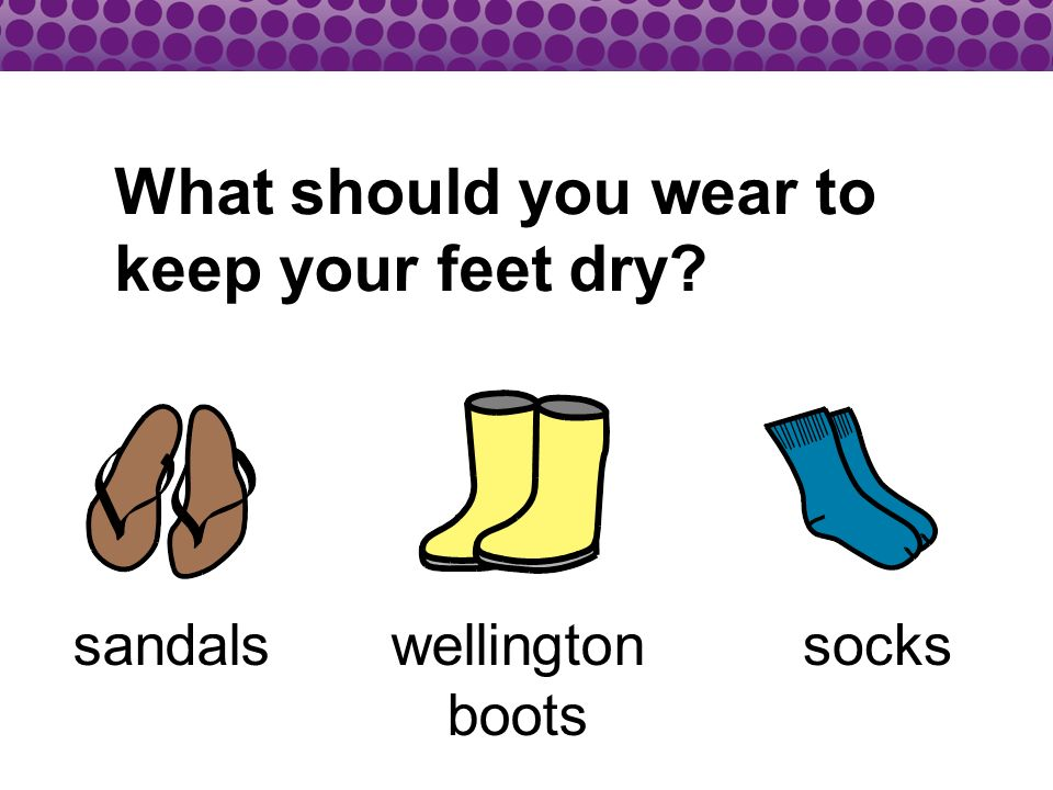 What should you wear to keep your feet dry sandalswellington boots socks