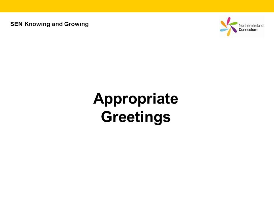 Appropriate Greetings SEN Knowing and Growing