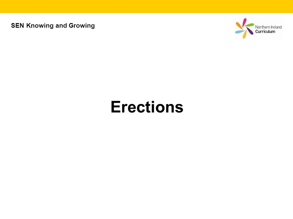 Erections SEN Knowing and Growing