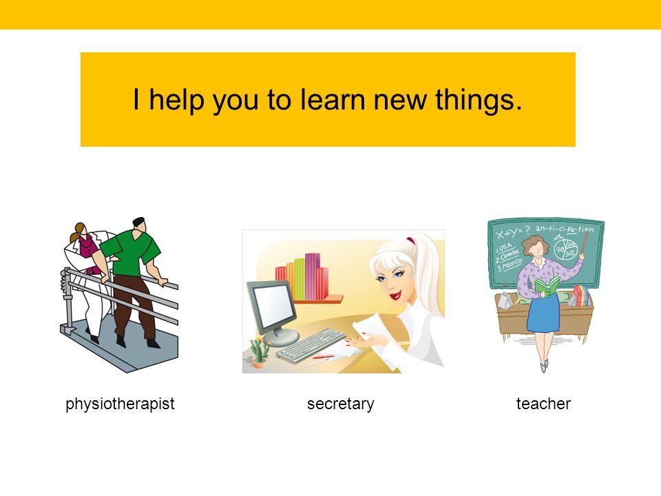 teachersecretaryphysiotherapist I help you to learn new things.