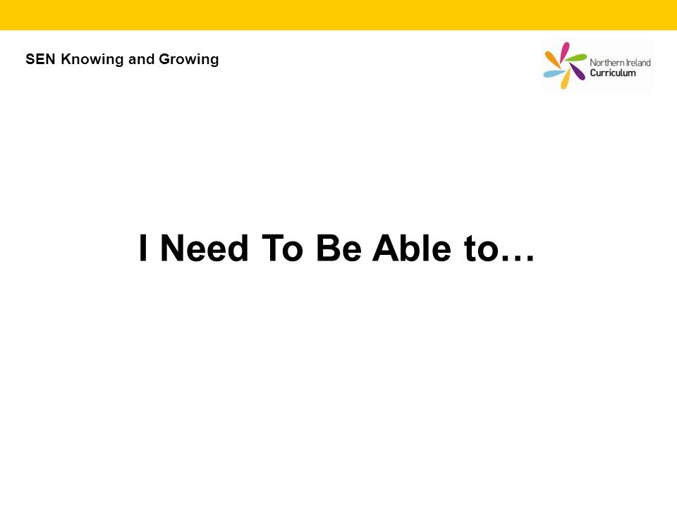 I Need To Be Able to… SEN Knowing and Growing