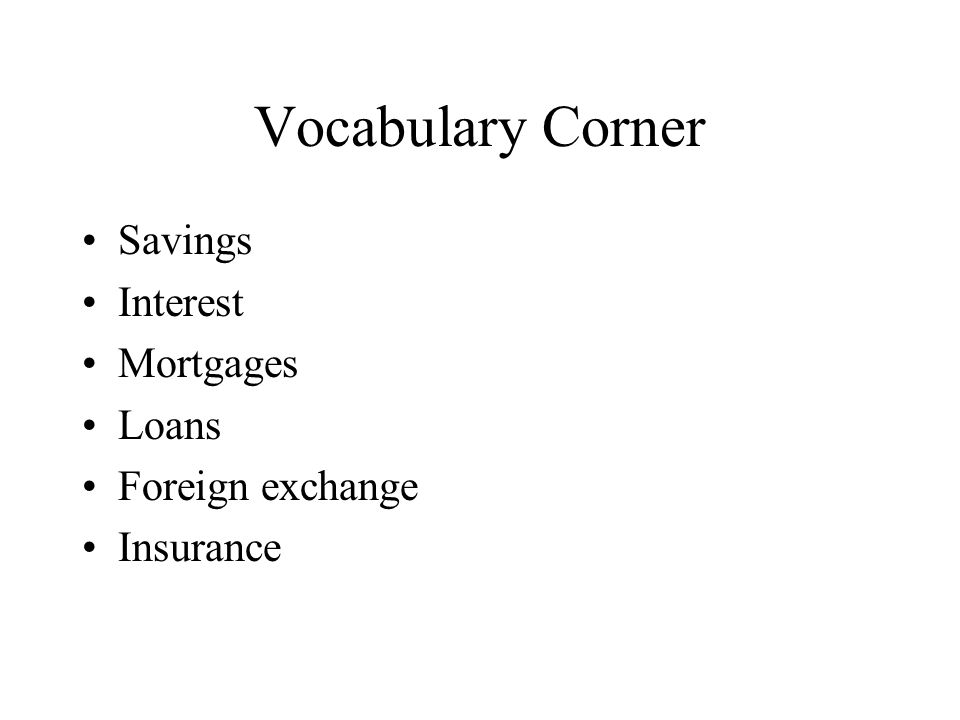 Vocabulary Corner Savings Interest Mortgages Loans Foreign exchange Insurance