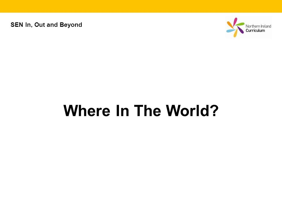 SEN In, Out and Beyond Where In The World