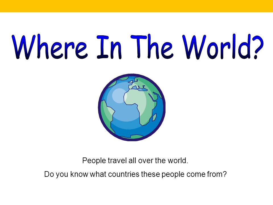 People travel all over the world. Do you know what countries these people come from