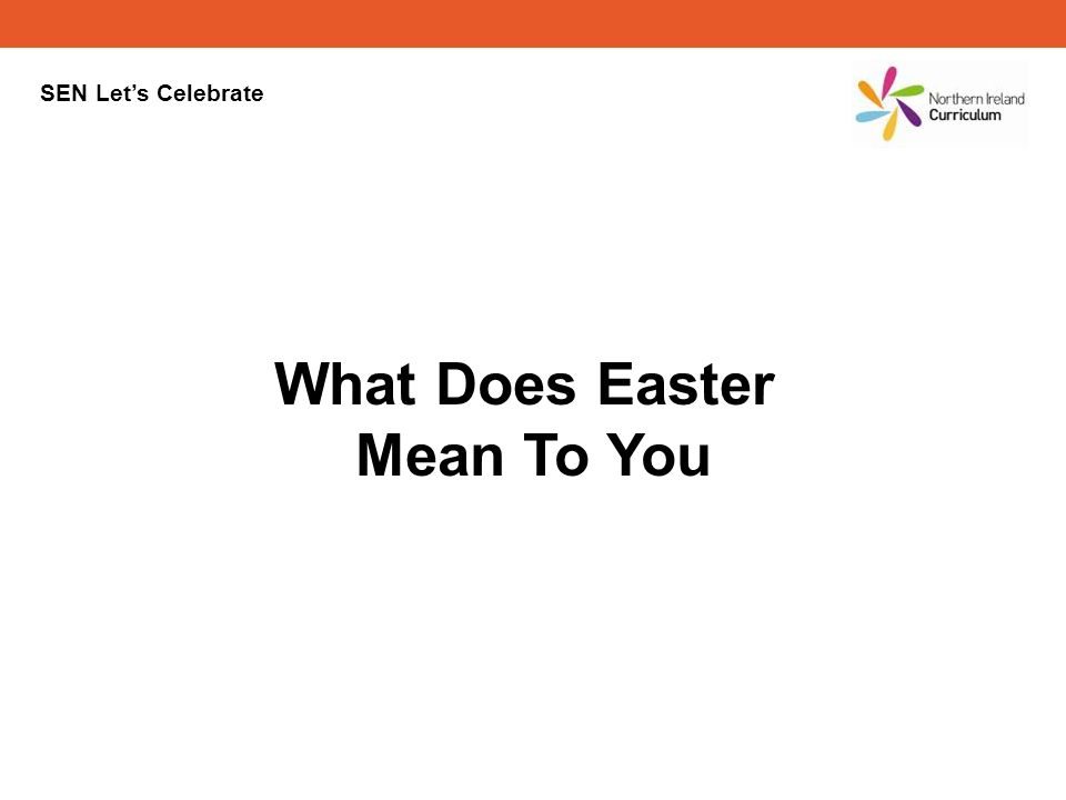 SEN Lets Celebrate What Does Easter Mean To You