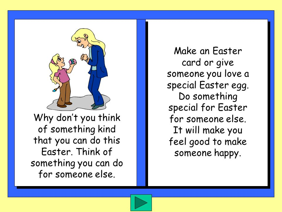 Easter is the most important time in the Christian calendar because it reminds us of the love of God. God says be kind and be good to others.