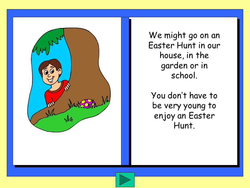 We might go on an Easter Hunt in our house, in the garden or in school.
