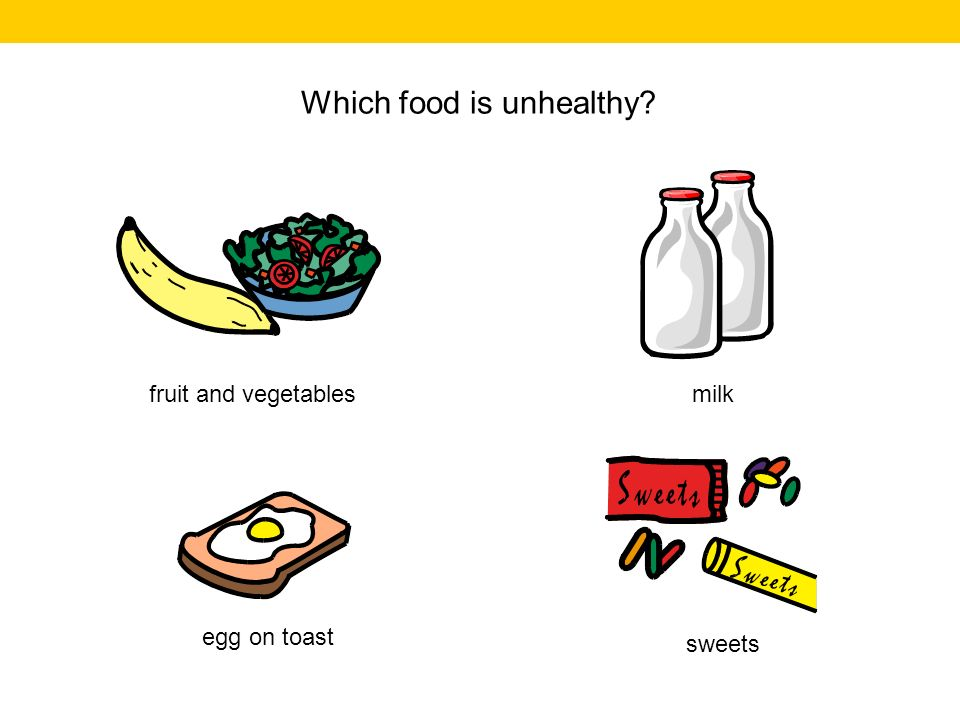 Which food is unhealthy? fruit and vegetables milk sweets egg on toast