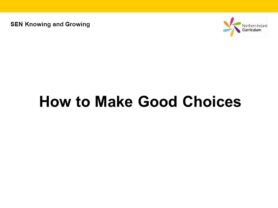 SEN Knowing and Growing How to Make Good Choices
