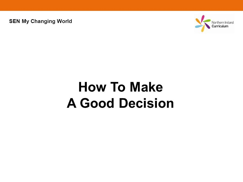 How To Make A Good Decision SEN My Changing World