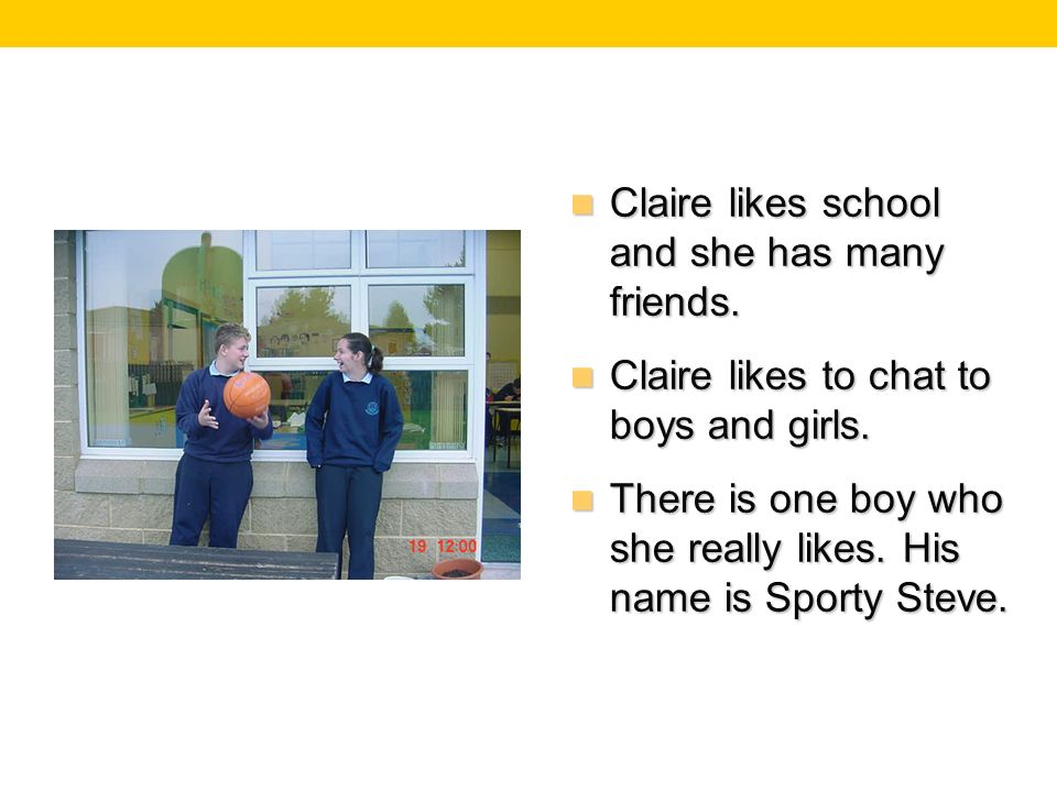 Claire likes school and she has many friends. Claire likes school and she has many friends.
