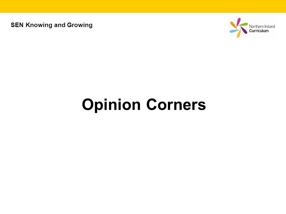 Opinion Corners SEN Knowing and Growing