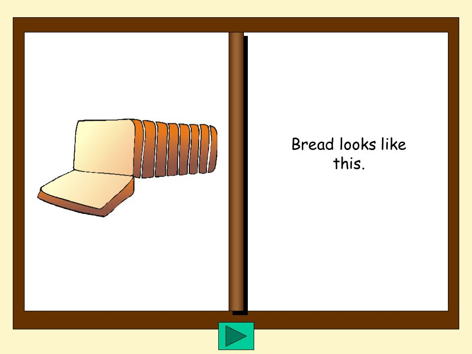 Everyone loves bread. We eat it every day. Bread is good for us.