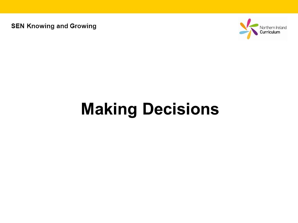 Making Decisions SEN Knowing and Growing