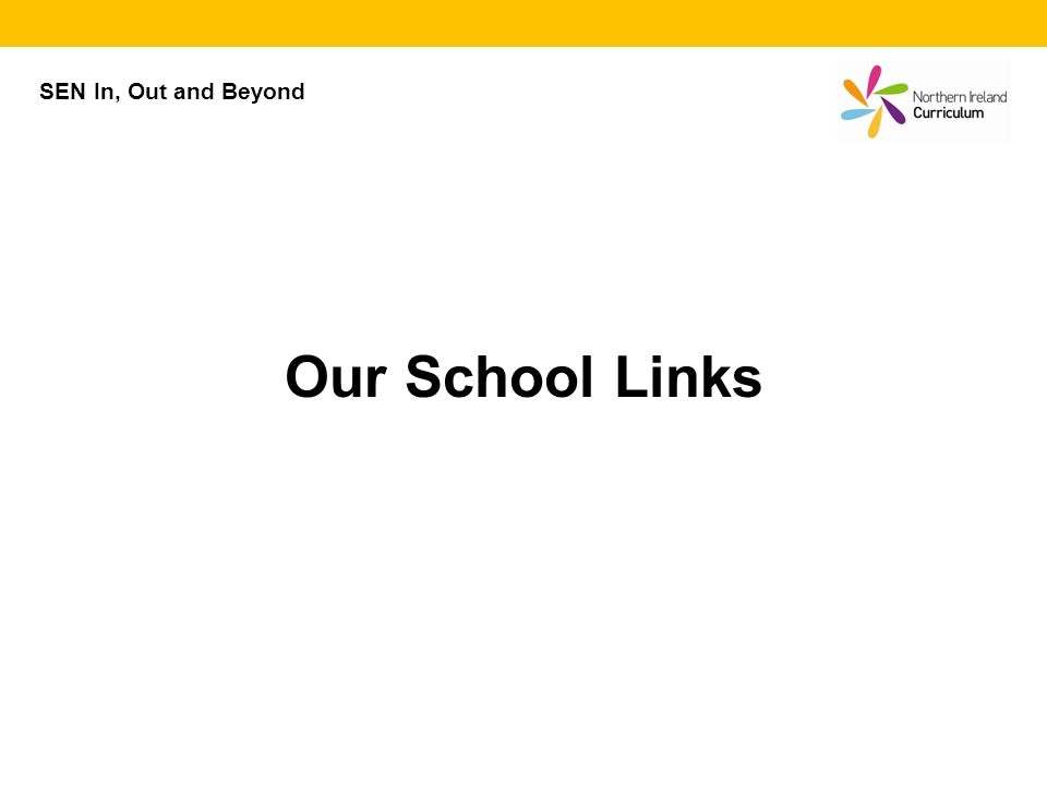 SEN In, Out and Beyond Our School Links