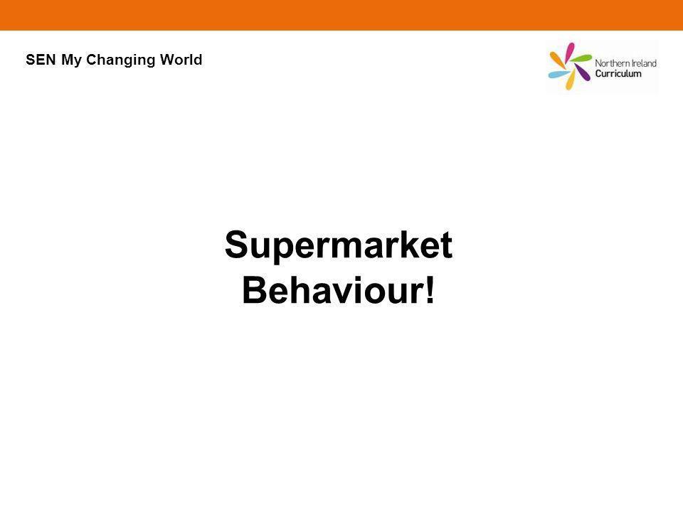 Supermarket Behaviour! SEN My Changing World