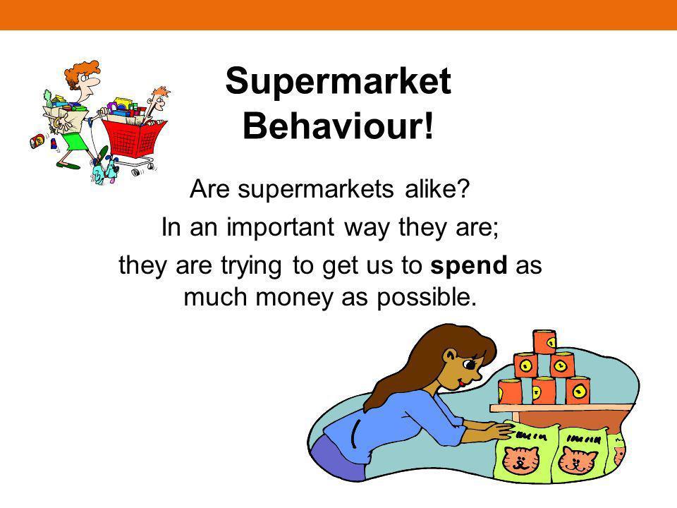Supermarket Behaviour. Are supermarkets alike.