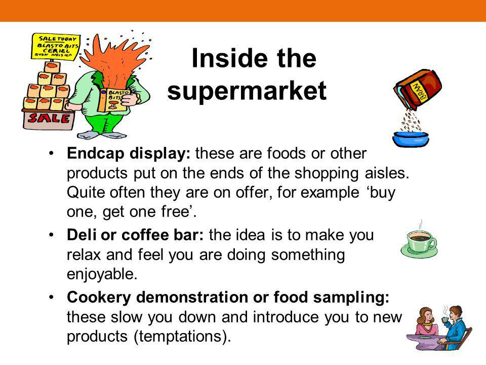 Inside the supermarket Endcap display: these are foods or other products put on the ends of the shopping aisles.