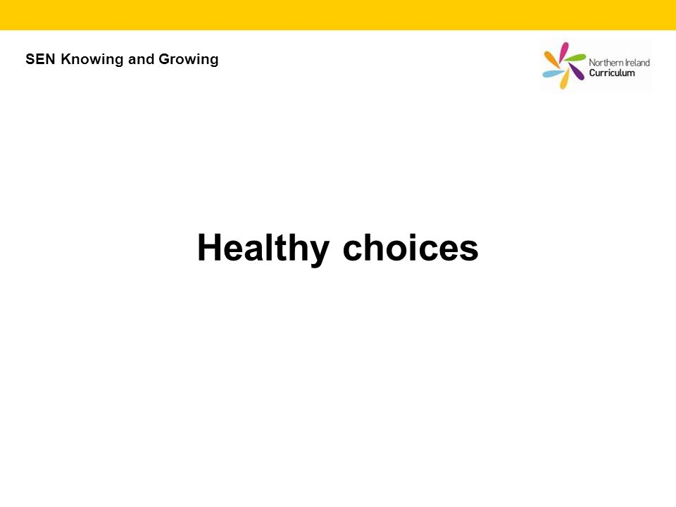 Healthy choices SEN Knowing and Growing
