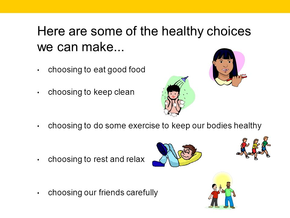 Here are some of the healthy choices we can make...