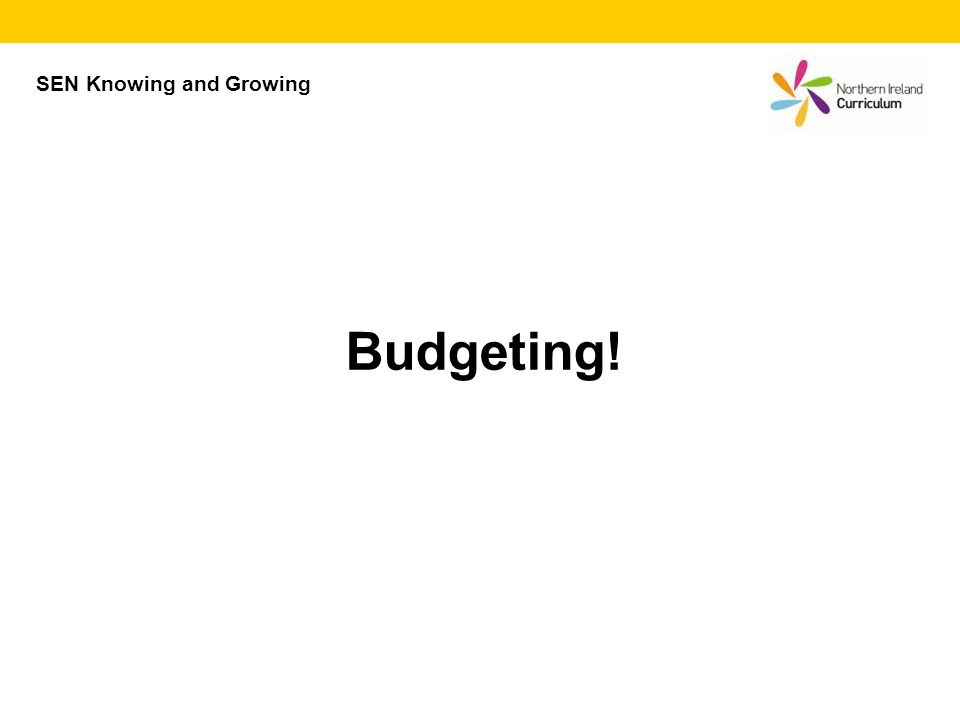 SEN Knowing and Growing Budgeting!